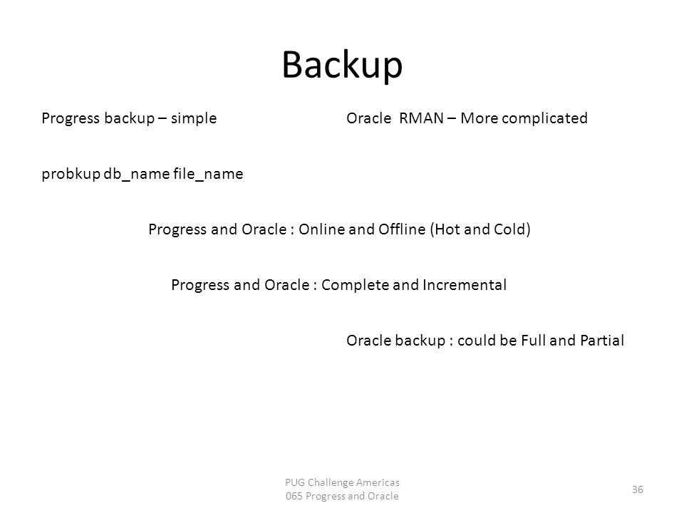 Backup Progress backup – simple Oracle RMAN – More complicated