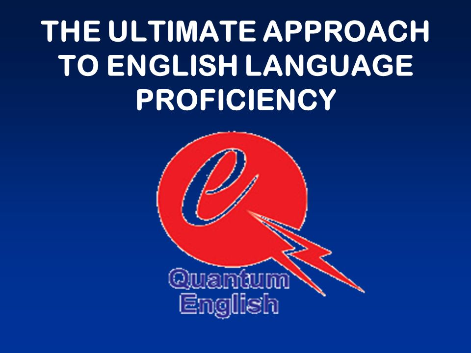 THE ULTIMATE APPROACH TO ENGLISH LANGUAGE PROFICIENCY