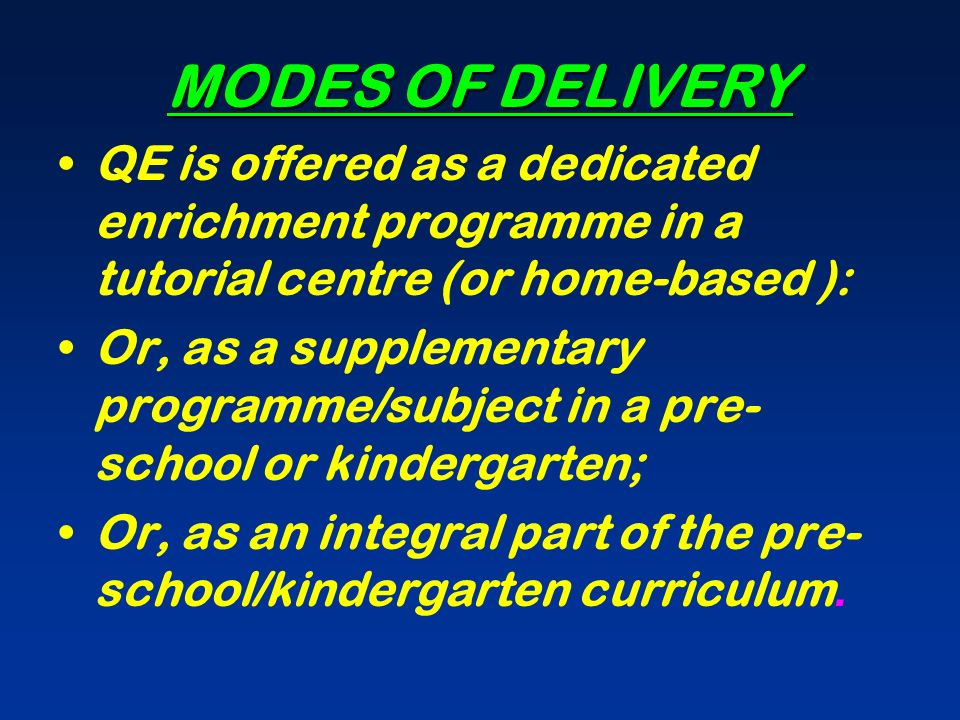 MODES OF DELIVERY QE is offered as a dedicated enrichment programme in a tutorial centre (or home-based ):