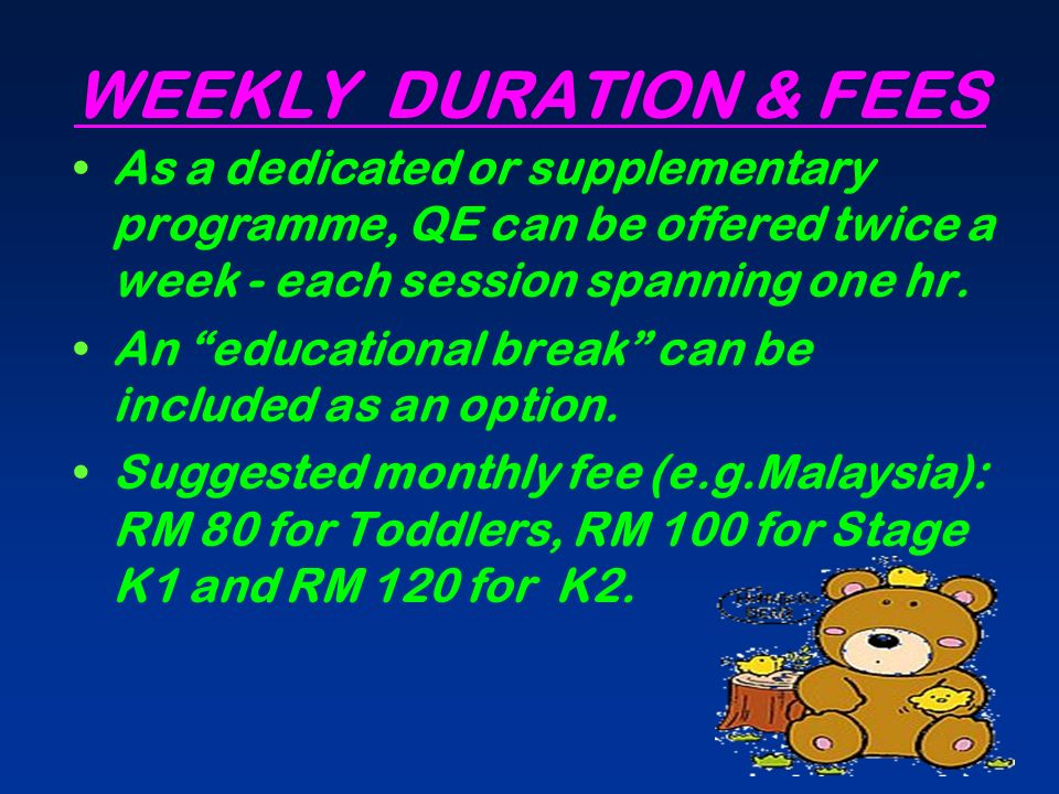 WEEKLY DURATION & FEES As a dedicated or supplementary programme, QE can be offered twice a week - each session spanning one hr.