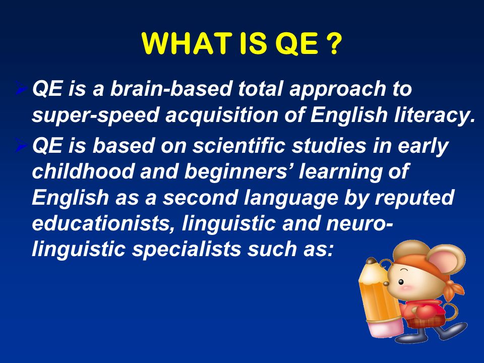WHAT IS QE QE is a brain-based total approach to super-speed acquisition of English literacy.