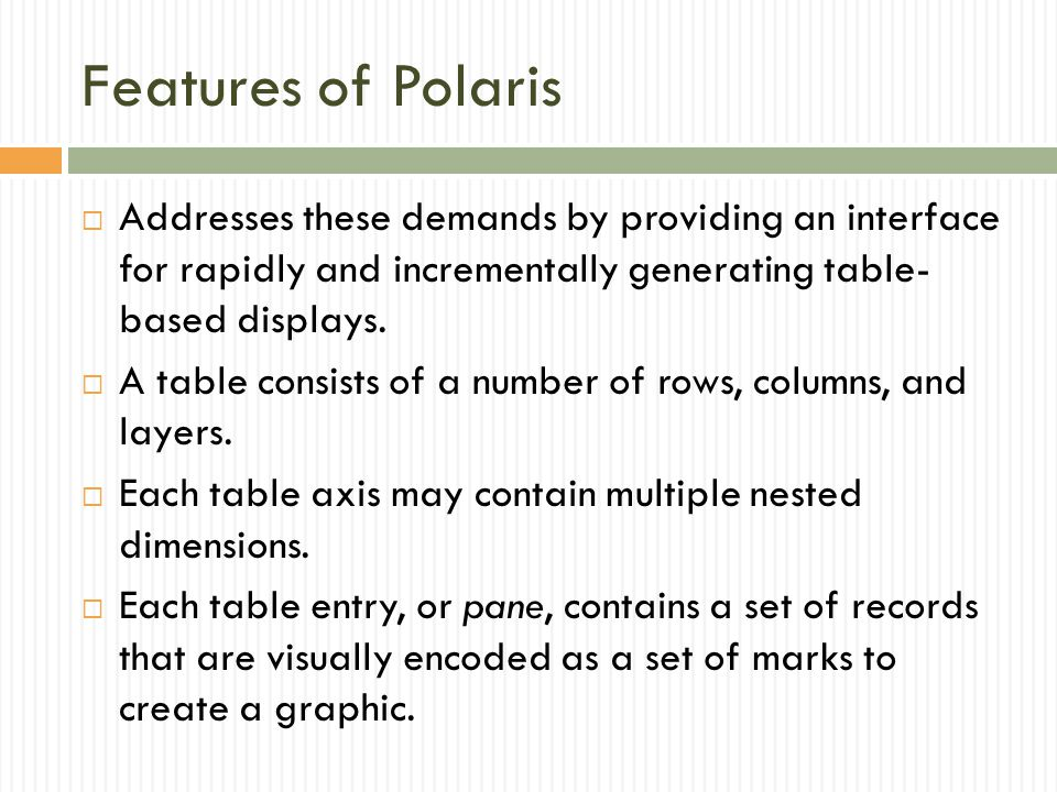 Features of Polaris Addresses these demands by providing an interface for rapidly and incrementally generating table- based displays.