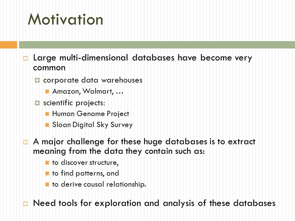 Motivation Large multi-dimensional databases have become very common