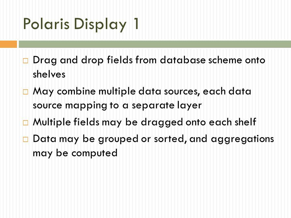 Polaris Display 1 Drag and drop fields from database scheme onto shelves.