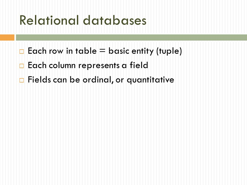 Relational databases Each row in table = basic entity (tuple)