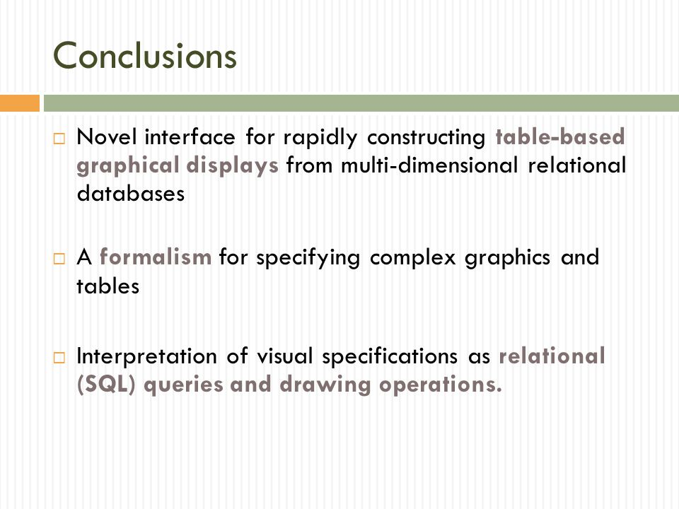 Conclusions Novel interface for rapidly constructing table-based graphical displays from multi-dimensional relational databases.