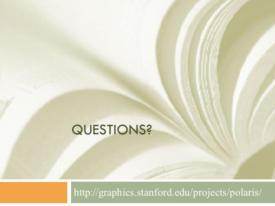 Questions http://graphics.stanford.edu/projects/polaris/