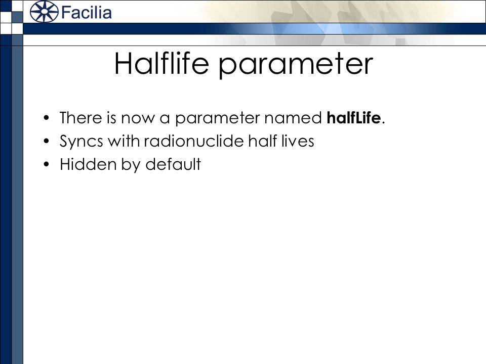 Halflife parameter There is now a parameter named halfLife.