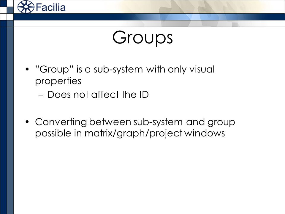 Groups Group is a sub-system with only visual properties