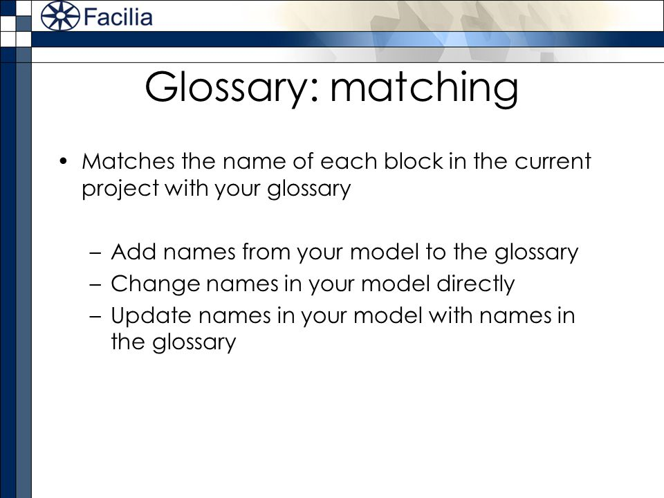 Glossary: matching Matches the name of each block in the current project with your glossary. Add names from your model to the glossary.
