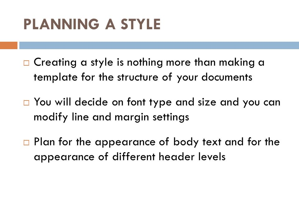 PLANNING A STYLE Creating a style is nothing more than making a template for the structure of your documents.