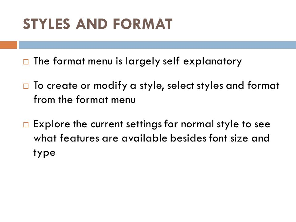 STYLES AND FORMAT The format menu is largely self explanatory