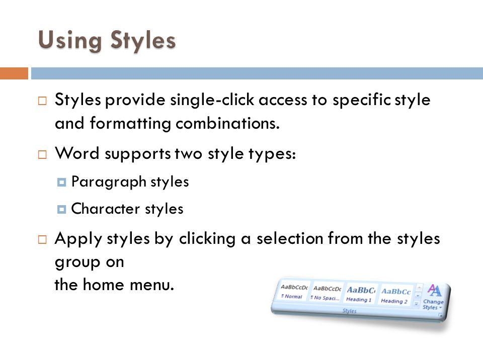 Using Styles Styles provide single-click access to specific style and formatting combinations. Word supports two style types:
