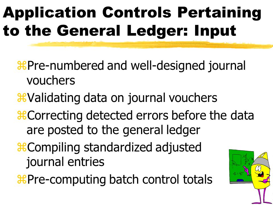 Application Controls Pertaining to the General Ledger: Input