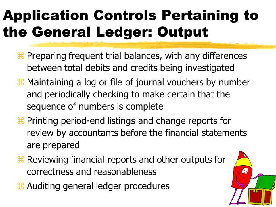 Application Controls Pertaining to the General Ledger: Output