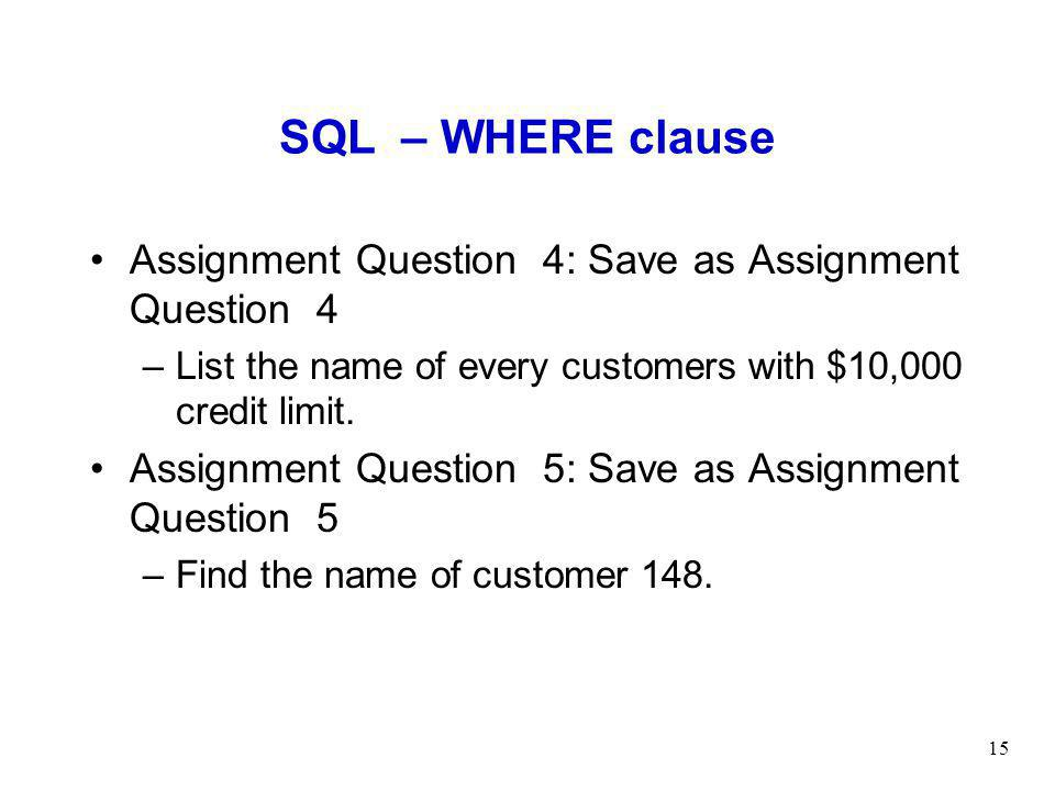 SQL – WHERE clause Assignment Question 4: Save as Assignment Question 4. List the name of every customers with $10,000 credit limit.