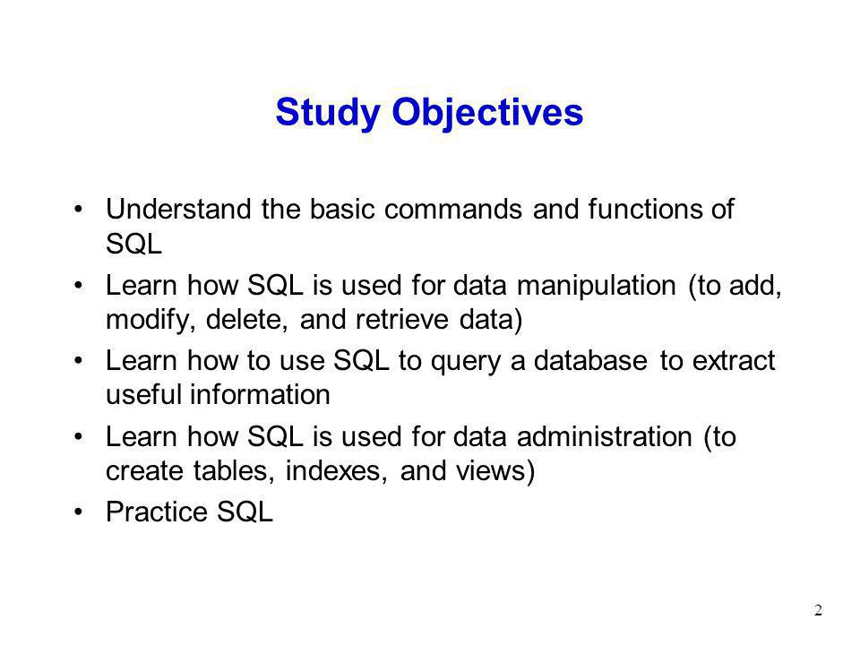 Study Objectives Understand the basic commands and functions of SQL
