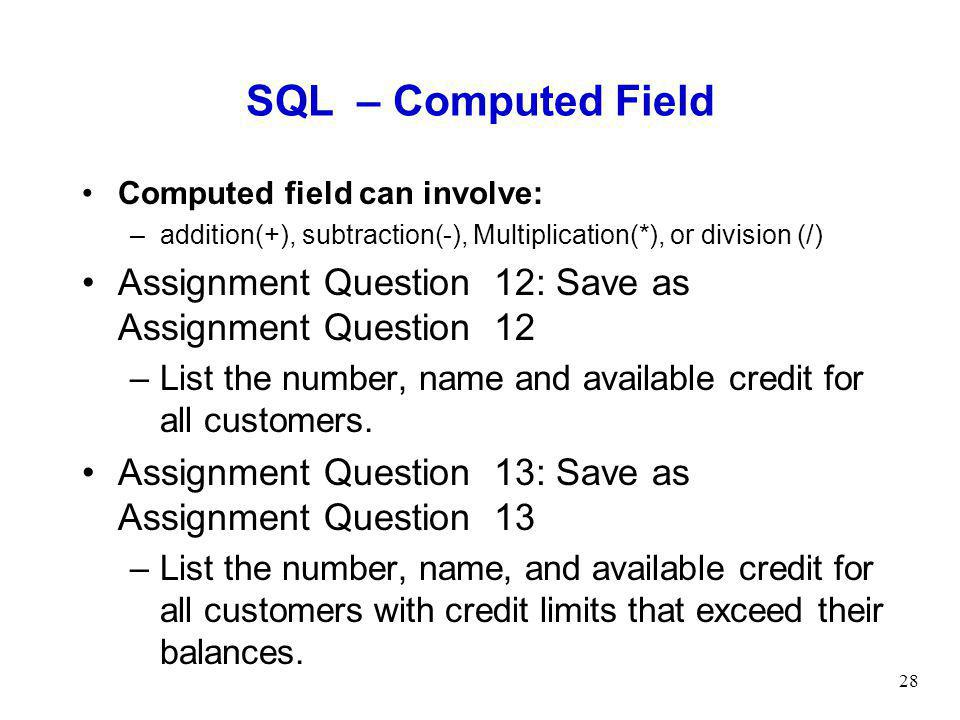 SQL – Computed Field Computed field can involve: addition(+), subtraction(-), Multiplication(*), or division (/)