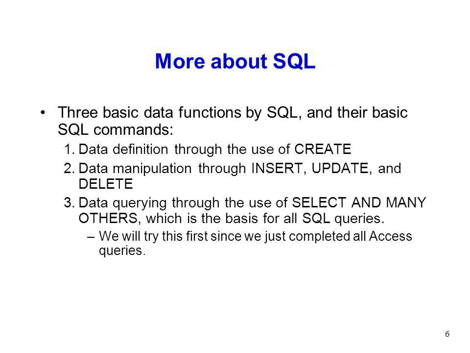 More about SQL Three basic data functions by SQL, and their basic SQL commands: Data definition through the use of CREATE.