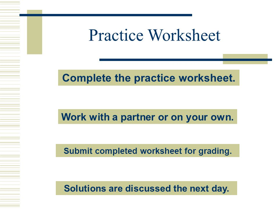 Practice Worksheet Complete the practice worksheet.