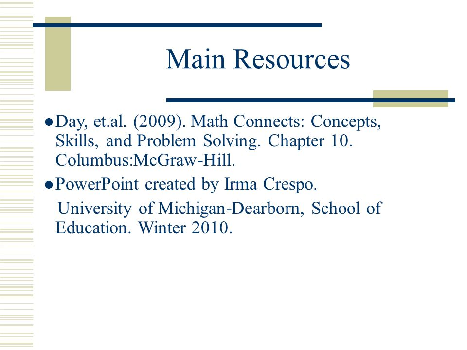 Main Resources Day, et.al. (2009). Math Connects: Concepts, Skills, and Problem Solving. Chapter 10. Columbus:McGraw-Hill.