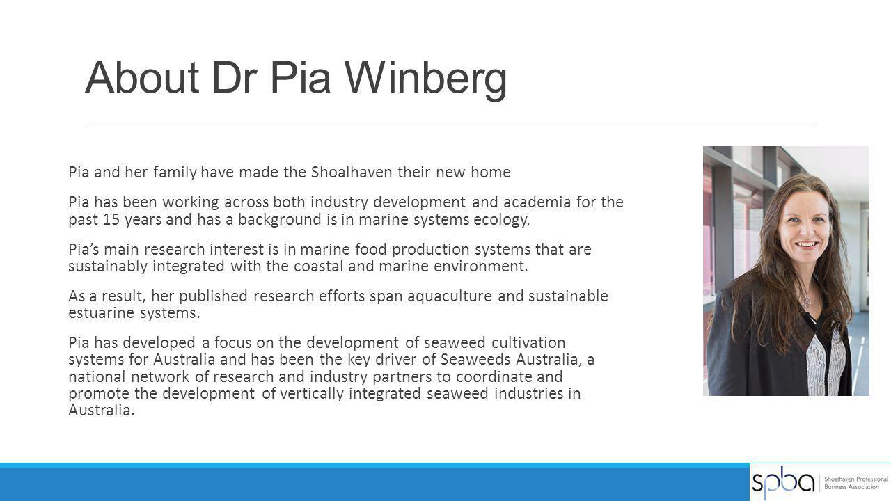About Dr Pia Winberg Pia and her family have made the Shoalhaven their new home.