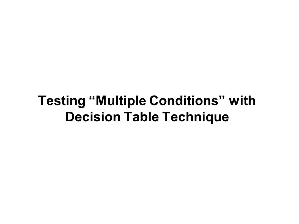 Testing Multiple Conditions with Decision Table Technique
