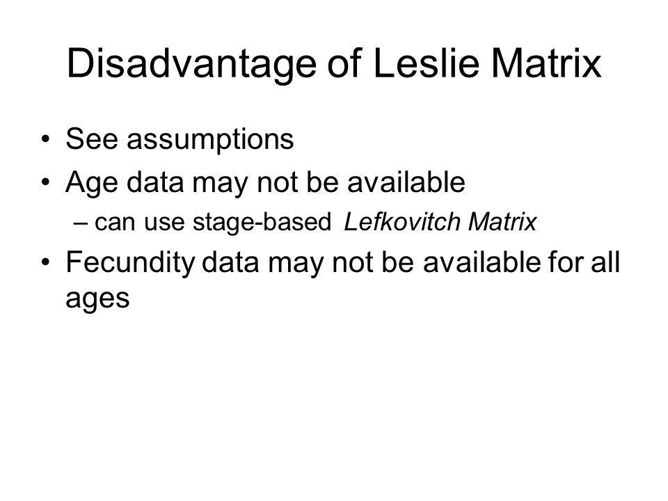 Disadvantage of Leslie Matrix