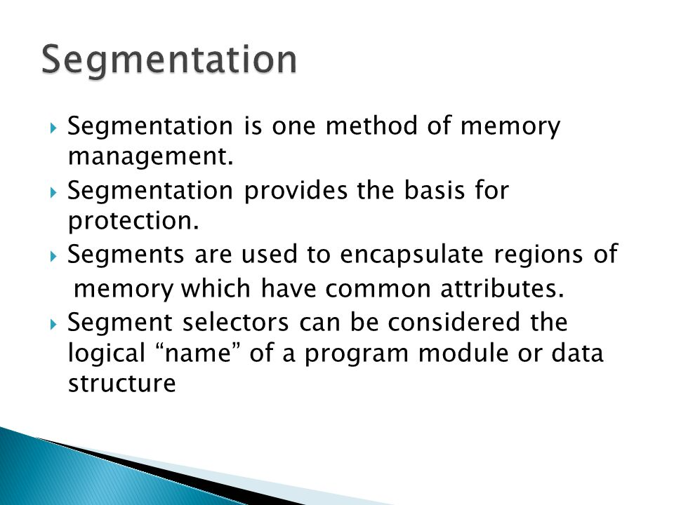 Segmentation Segmentation is one method of memory management.