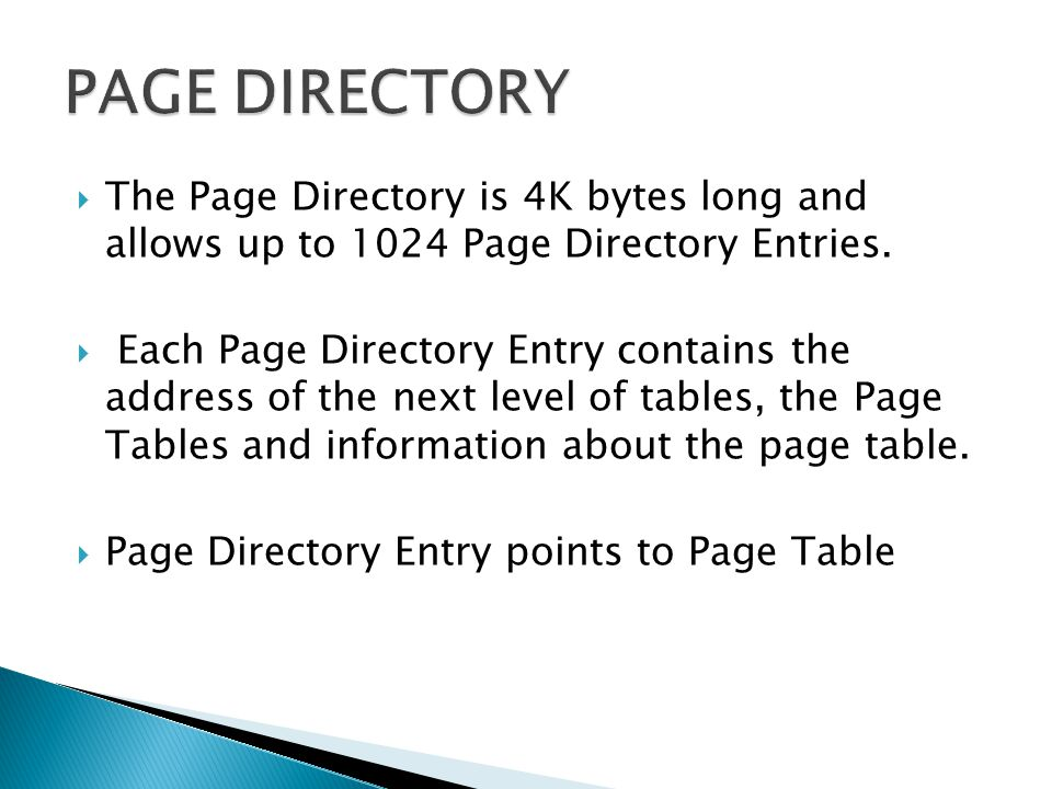 PAGE DIRECTORY The Page Directory is 4K bytes long and allows up to 1024 Page Directory Entries.