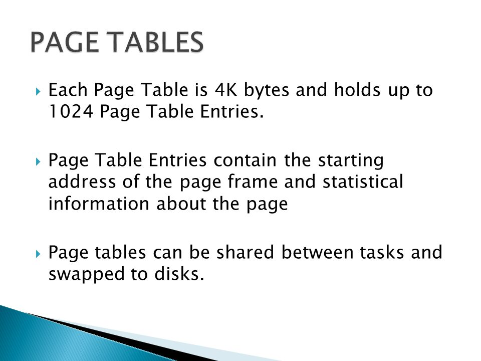 PAGE TABLES Each Page Table is 4K bytes and holds up to 1024 Page Table Entries.