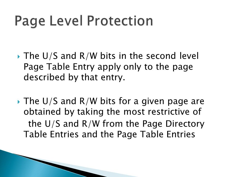 Page Level Protection The U/S and R/W bits in the second level Page Table Entry apply only to the page described by that entry.