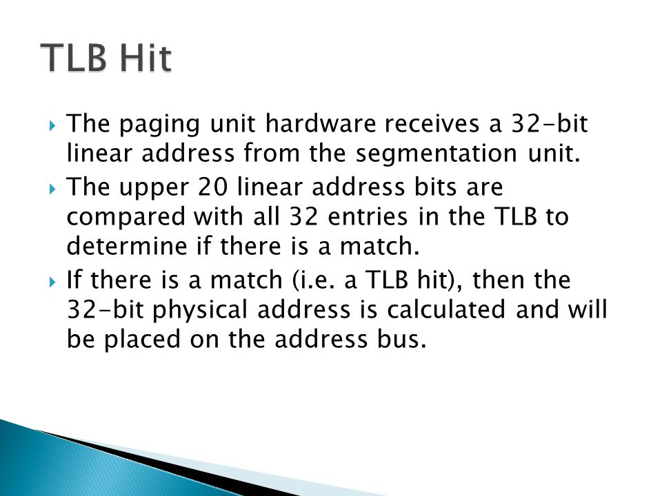 TLB Hit The paging unit hardware receives a 32-bit linear address from the segmentation unit.