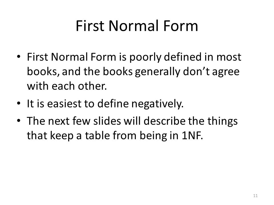 First Normal Form First Normal Form is poorly defined in most books, and the books generally don't agree with each other.