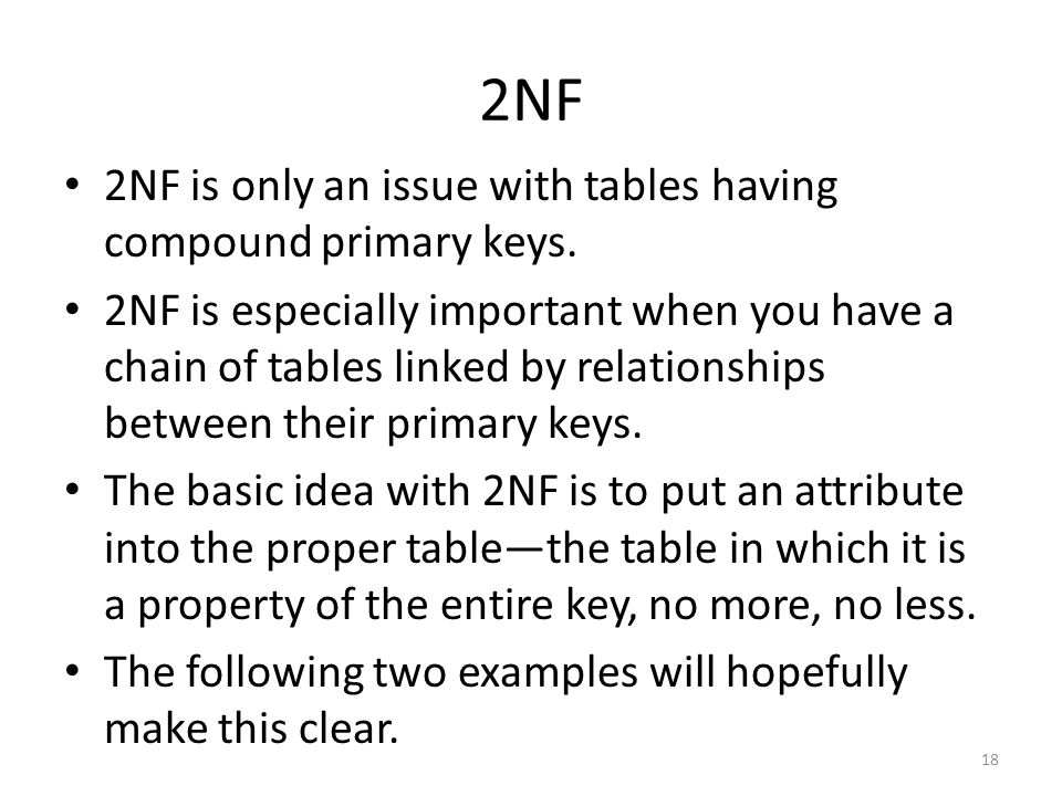 2NF 2NF is only an issue with tables having compound primary keys.
