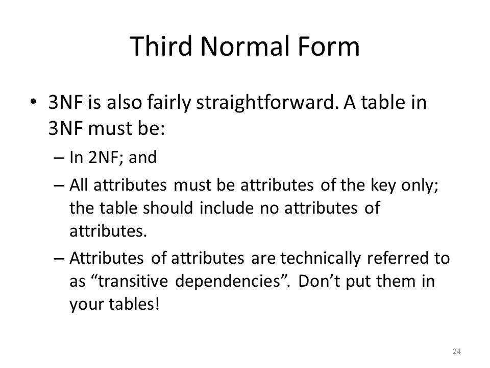 Third Normal Form 3NF is also fairly straightforward. A table in 3NF must be: In 2NF; and.