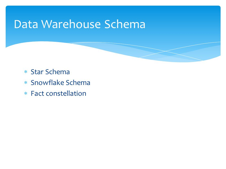 Data Warehouse Schema Star Schema Snowflake Schema Fact constellation
