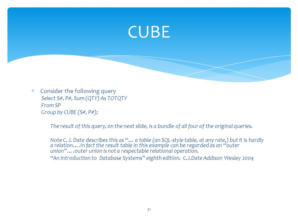 CUBE Consider the following query Select S#, P#, Sum (QTY) As TOTQTY