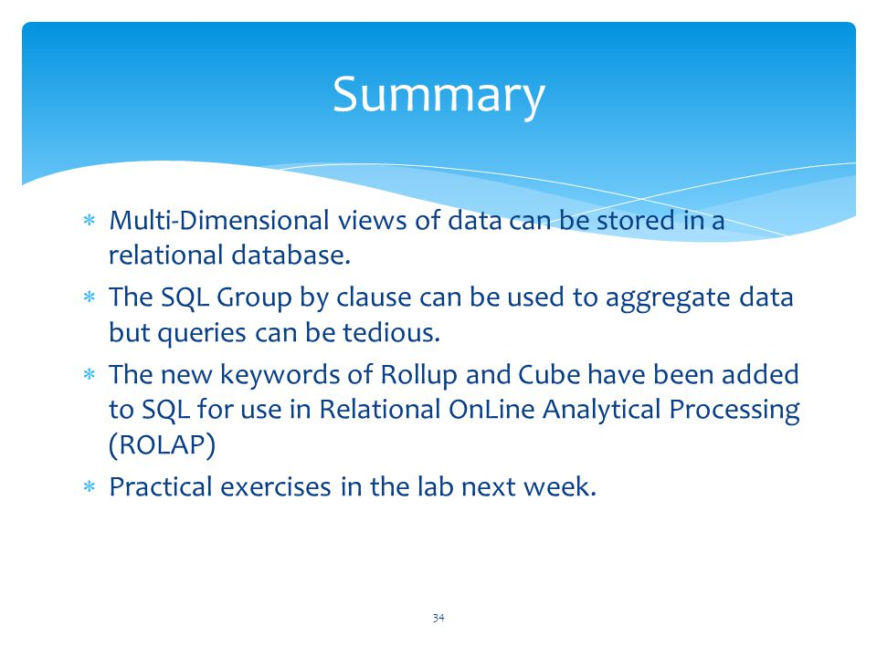 Summary Multi-Dimensional views of data can be stored in a relational database.