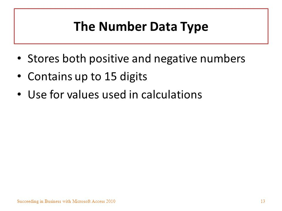 The Number Data Type Stores both positive and negative numbers