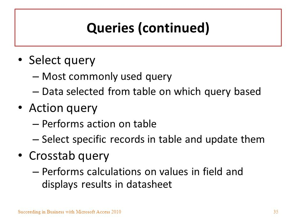Queries (continued) Select query Action query Crosstab query