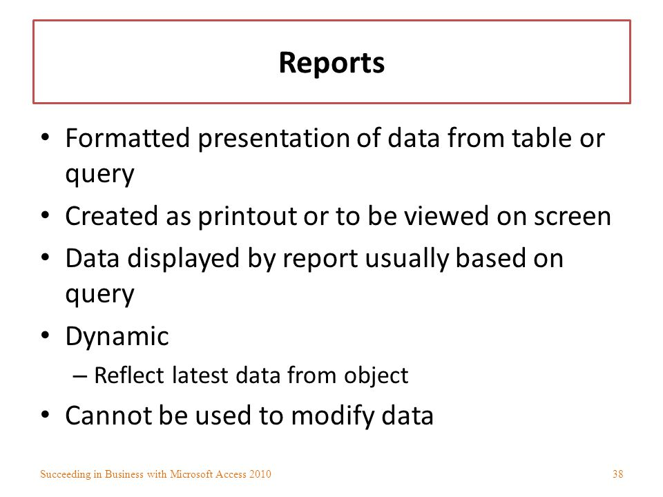 Reports Formatted presentation of data from table or query