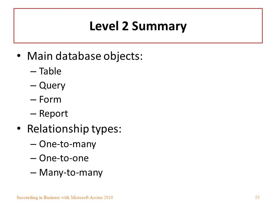Level 2 Summary Main database objects: Relationship types: Table Query