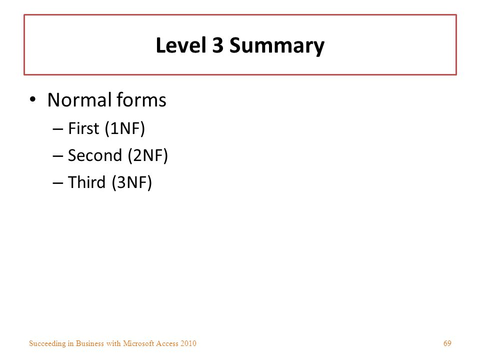 Level 3 Summary Normal forms First (1NF) Second (2NF) Third (3NF)