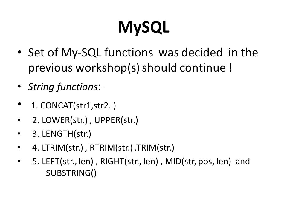 MySQL Set of My-SQL functions was decided in the previous workshop(s) should continue ! String functions:-