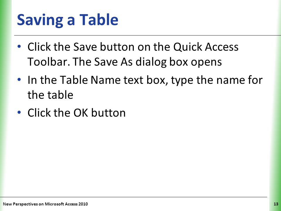 Saving a Table Click the Save button on the Quick Access Toolbar. The Save As dialog box opens.
