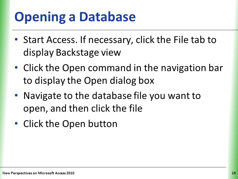 Opening a Database Start Access. If necessary, click the File tab to display Backstage view.