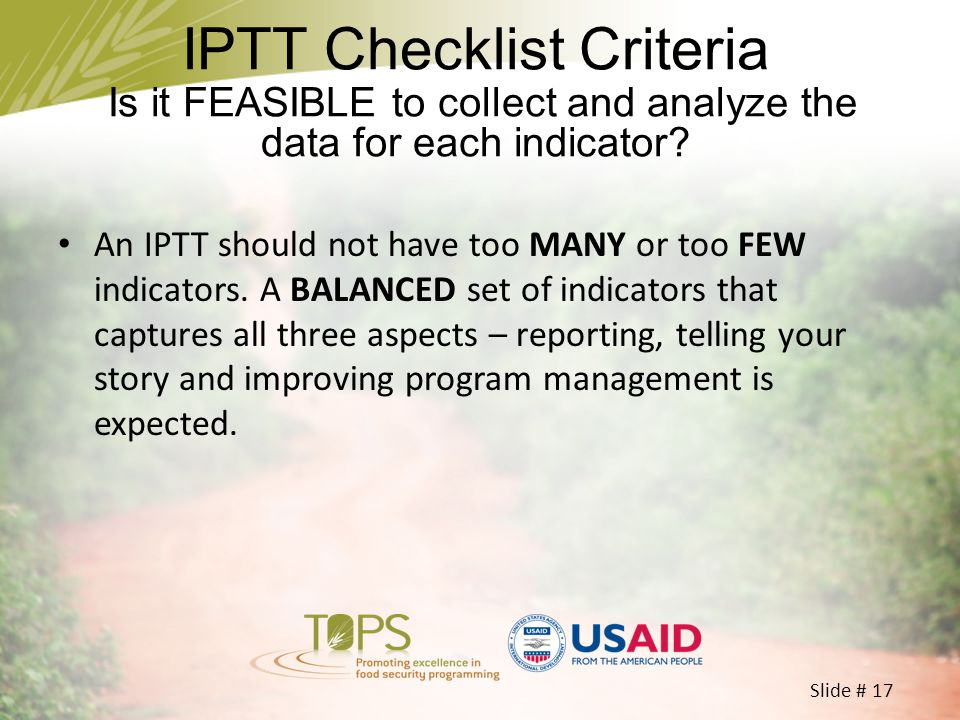 IPTT Checklist Criteria Is it FEASIBLE to collect and analyze the data for each indicator