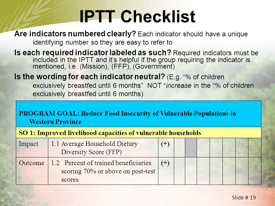 IPTT Checklist Are indicators numbered clearly Each indicator should have a unique identifying number so they are easy to refer to.