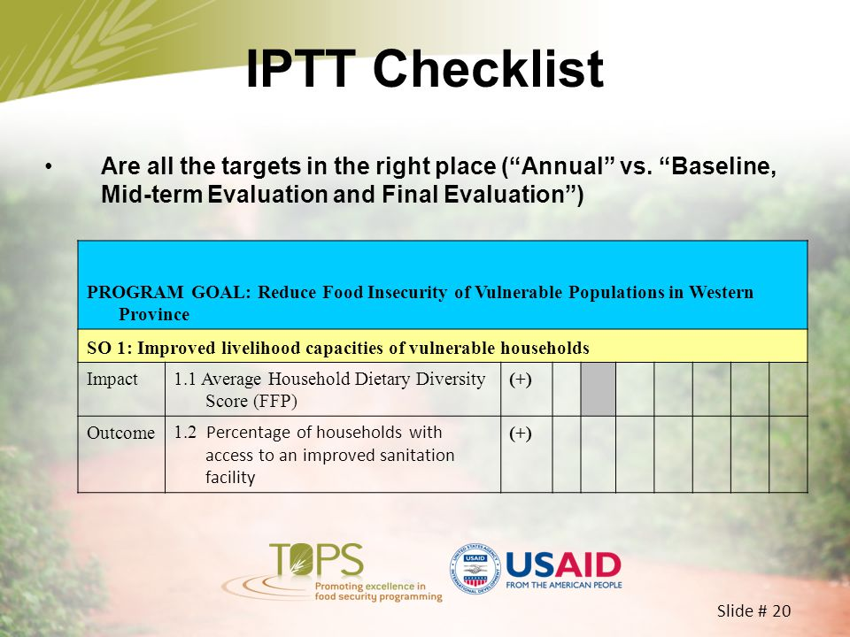 IPTT Checklist Are all the targets in the right place ( Annual vs. Baseline, Mid-term Evaluation and Final Evaluation )